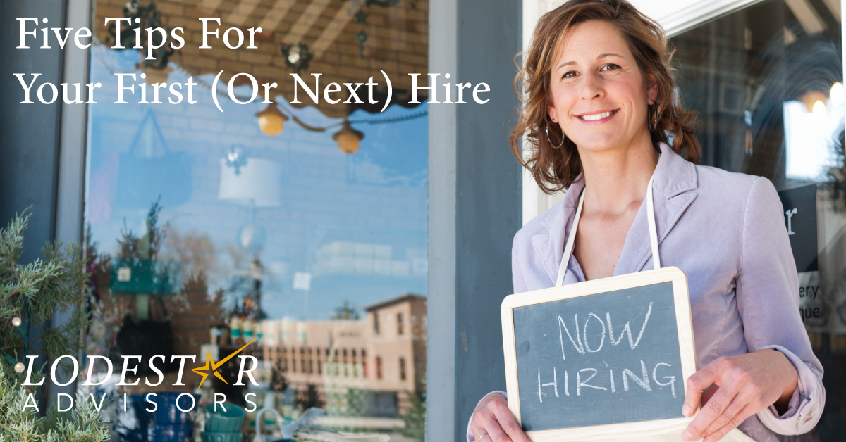 Five Tips For Your First (Or Next) Hire